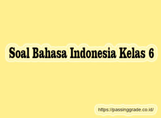 Soal Bahasa Indonesia Kelas 6