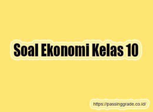 Soal Ekonomi Kelas 10
