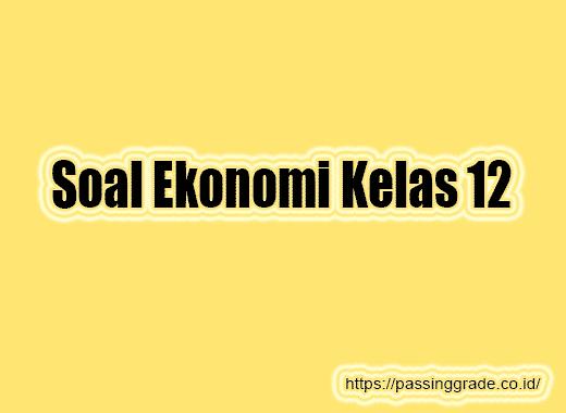 Soal Ekonomi Kelas 12