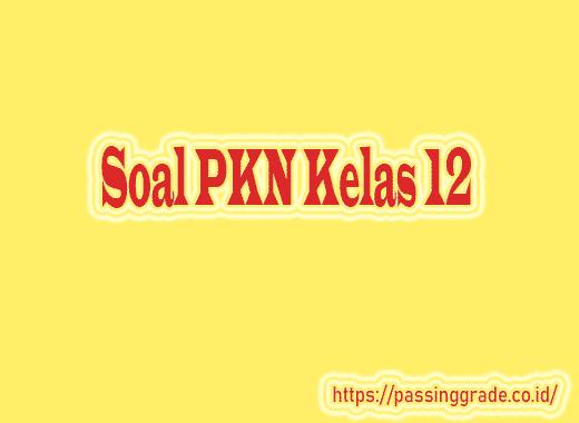 Soal PKN Kelas 12