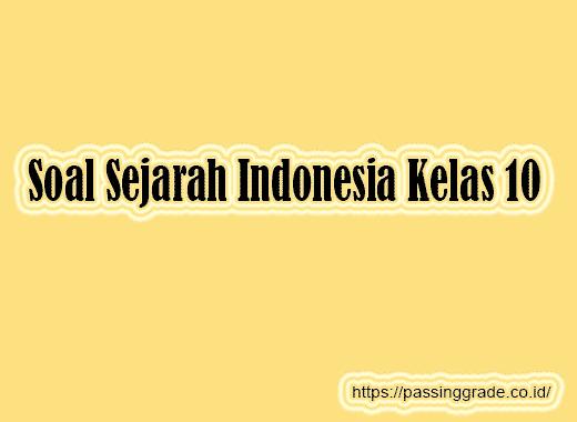 Soal Sejarah Indonesia Kelas 10 Semester 1 2 Dan Jawaban