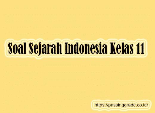 Soal Sejarah Indonesia Kelas 11