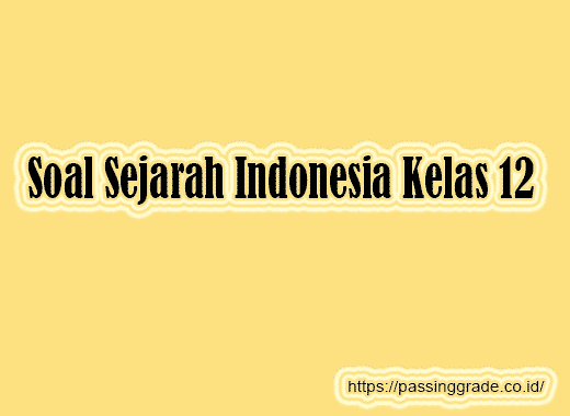 Soal Sejarah Indonesia Kelas 12