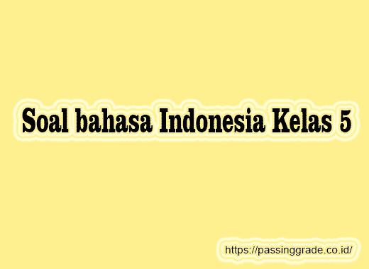 Soal bahasa Indonesia Kelas 5